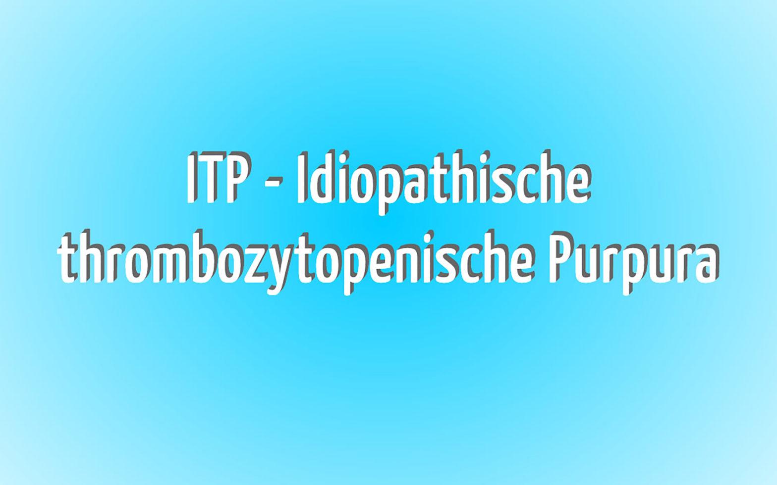 ITP - Idiopathische Thrombozytopenie